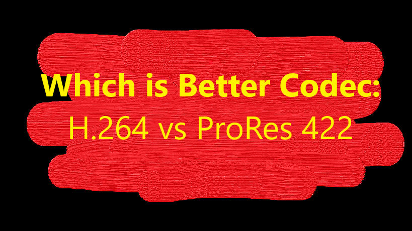 Which is Better Codec: H 264 vs ProRes 422